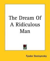 The Dream Of A Ridiculous Man by Fyodor Dostoyevsky