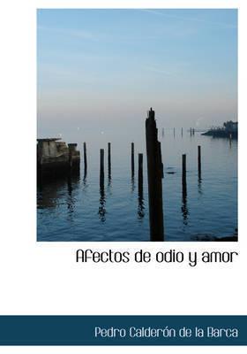 Afectos de Odio y Amor by Pedro Calderon de la Barca