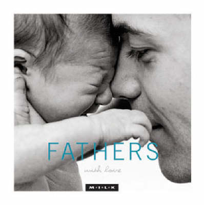 M.I.L.K: Fathers with Love: Moments of Intimacy Laughter Kinship