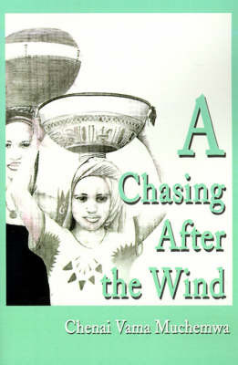 A Chasing After the Wind by Chenai Vama Muchemwa