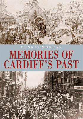 Memories of Cardiff's Past by Dennis Morgan