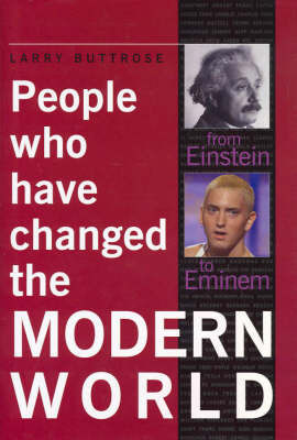 People Who Have Changed the Modern World by Larry Buttrose