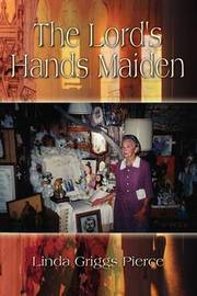 The Lord's Hands Maiden by Linda Griggs Pierce image