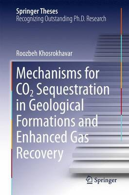 Mechanisms for CO2 Sequestration in Geological Formations and Enhanced Gas Recovery by Roozbeh Khosrokhavar
