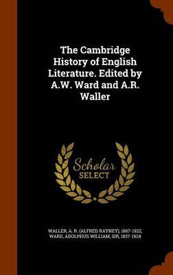 The Cambridge History of English Literature. Edited by A.W. Ward and A.R. Waller by A R 1867-1922 Waller image
