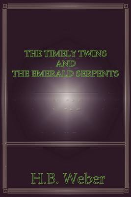 The Timely Twins and the Emerald Serpents by H.B. Weber