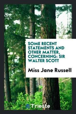 Some Recent Statements and Other Matter, Concerning by Miss Jane Russell