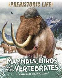 Prehistoric Life: Mammals, Birds and other Vertebrates by Clare Hibbert image