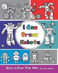 I can Draw Robots by Emin J Space