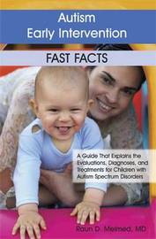Autism Early Intervention Fast Facts by Raun D. Melmed