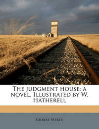 The Judgment House; A Novel. Illustrated by W. Hatherell by Gilbert Parker