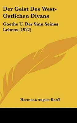 Der Geist Des West-Ostlichen Divans: Goethe U. Der Sinn Seines Lebens (1922) by Hermann August Korff image