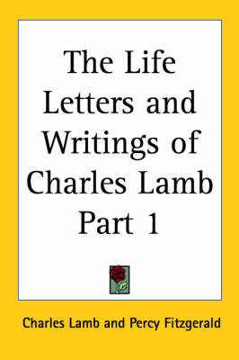 The Life Letters and Writings of Charles Lamb Part 1 by Charles Lamb