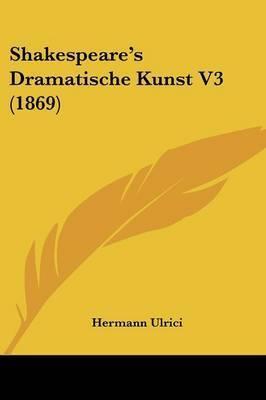 Shakespeare's Dramatische Kunst V3 (1869) by Hermann Ulrici