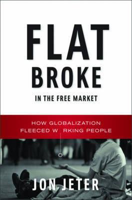 Flat Broke in the Free Market: How Globalization Fleeced Working People by Jon Jeter image