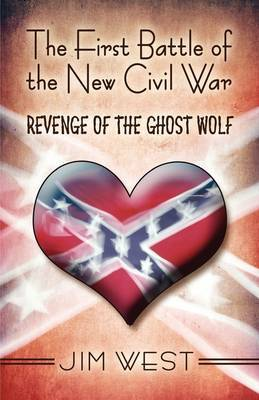 The First Battle of the New Civil War: Revenge of the Ghost Wolf by Jim West image