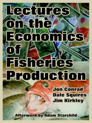 Lectures on the Economics of Fisheries Production by Jon Conrad