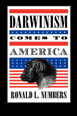 Darwinism Comes to America by Ronald L. Numbers
