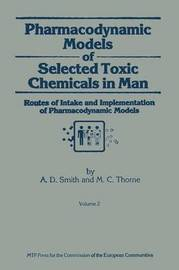Pharmacodynamic Models of Selected Toxic Chemicals in Man by A.D. Smith