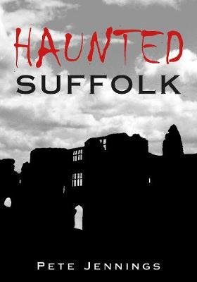 Haunted Suffolk by Pete Jennings