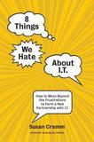 8 Things We Hate About IT by Susan Cramm