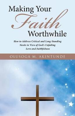 Making Your Faith Worthwhile by Olusoga M Akintunde image