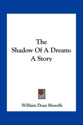 The Shadow of a Dream: A Story by William Dean Howells
