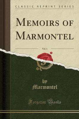 Memoirs of Marmontel, Vol. 1 (Classic Reprint) by Marmontel Marmontel