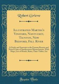 Illustrated Martha's Vineyard, Nantucket, Taunton, New Bedford, Fall River by Robert Grieve image