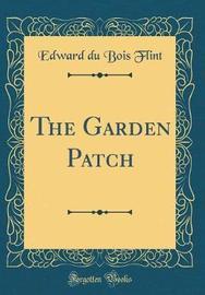The Garden Patch (Classic Reprint) by Edward Du Bois Flint image
