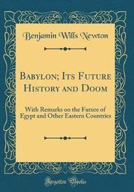 Babylon; Its Future History and Doom by Benjamin Wills Newton image