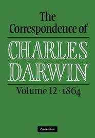 The Correspondence of Charles Darwin: Volume 12, 1864 by Charles Darwin image