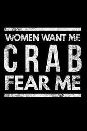 Women Want Me Crab Fear Me by Better Me
