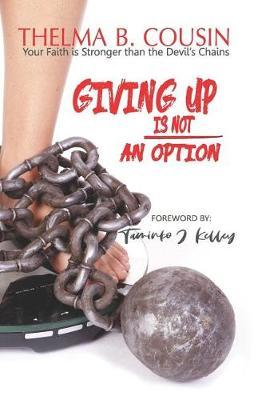 Giving Up Is Not an Option by Thelma Cousin