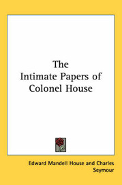 The Intimate Papers of Colonel House by Edward Mandell House image