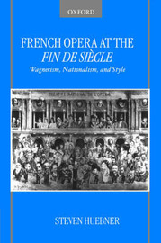French Opera at the Fin de Siecle by Steven Huebner