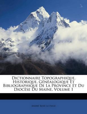 Dictionnaire Topographique, Historique, Gnalogique Et Bibliographique de La Province Et Du Diocse Du Maine, Volume 1 by Andr Ren Le Paige image