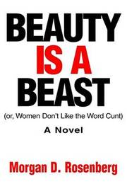 Beauty Is a Beast: Or, Women Don't Like the Word Cunt by Morgan D Rosenberg (Littman Law Offices) image