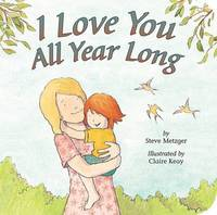 I Love You All Year Long by Steve Metzger