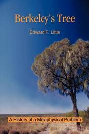 Berkeley's Tree: A History of a Metaphysical Problem by Edward F. Little image