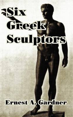 Six Greek Sculptors by Ernest A.Gardner image