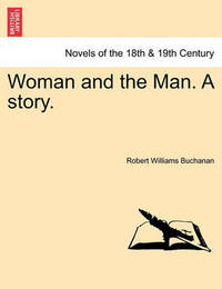 Woman and the Man. a Story. by Robert Williams Buchanan