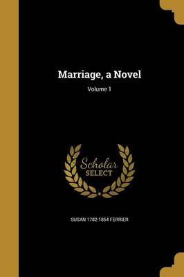 Marriage, a Novel; Volume 1 by Susan 1782-1854 Ferrier image