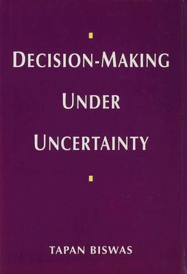 Decision-making Under Uncertainty by Tapan Biswas