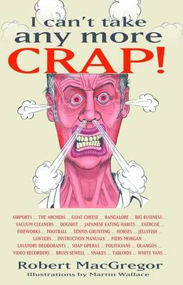 I Can't Take Any More Crap! by Robert MacGregor