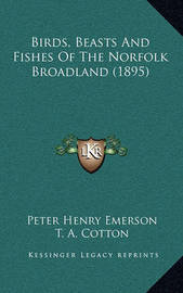 Birds, Beasts and Fishes of the Norfolk Broadland (1895) by Peter Henry Emerson image