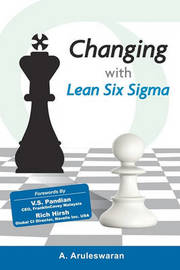 Changing with Lean Six SIGMA by A Aruleswaran Phd