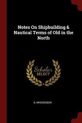 Notes on Shipbuilding & Nautical Terms of Old in the North by E Magnusson image