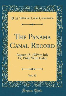 The Panama Canal Record, Vol. 33 by U S Isthmian Canal Commission