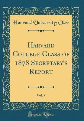 Harvard College Class of 1878 Secretary's Report, Vol. 7 (Classic Reprint) by Harvard University Class image